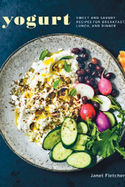 Yogurt: Sweet & Savory Recipes for Breakfast, Lunch, and Dinner